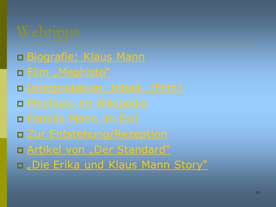 15 Webtipps Biografie: Klaus Mann Film Mephisto Interpretation, Inhalt…(Film) Mephisto im Wikipedia Familie Mann im Exil Zur Entstehung/Rezeption Arti