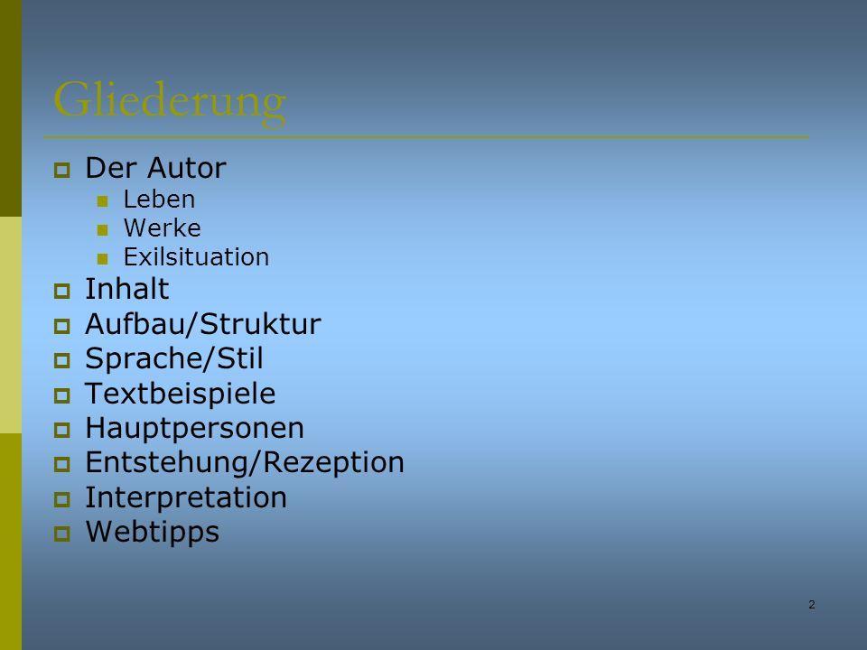2 Gliederung Der Autor Leben Werke Exilsituation Inhalt Aufbau/Struktur Sprache/Stil Textbeispiele Hauptpersonen Entstehung/Rezeption Interpretation W