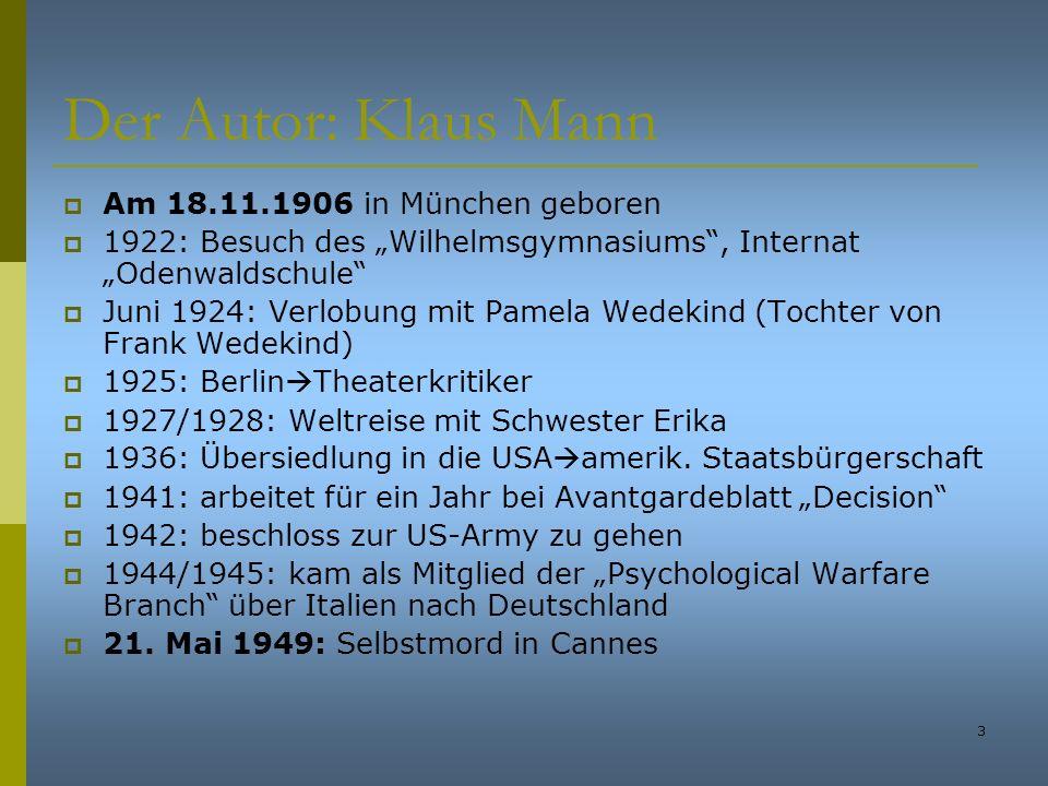 3 Der Autor: Klaus Mann Am 18.11.1906 in München geboren 1922: Besuch des Wilhelmsgymnasiums, Internat Odenwaldschule Juni 1924: Verlobung mit Pamela
