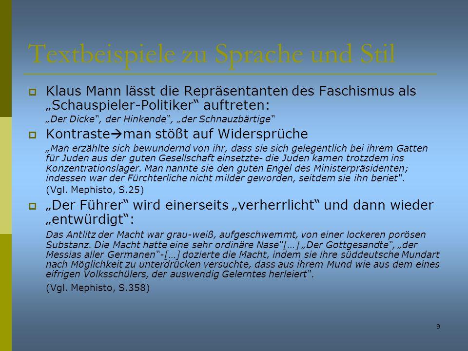 9 Textbeispiele zu Sprache und Stil Klaus Mann lässt die Repräsentanten des Faschismus als Schauspieler-Politiker auftreten: Der Dicke, der Hinkende,