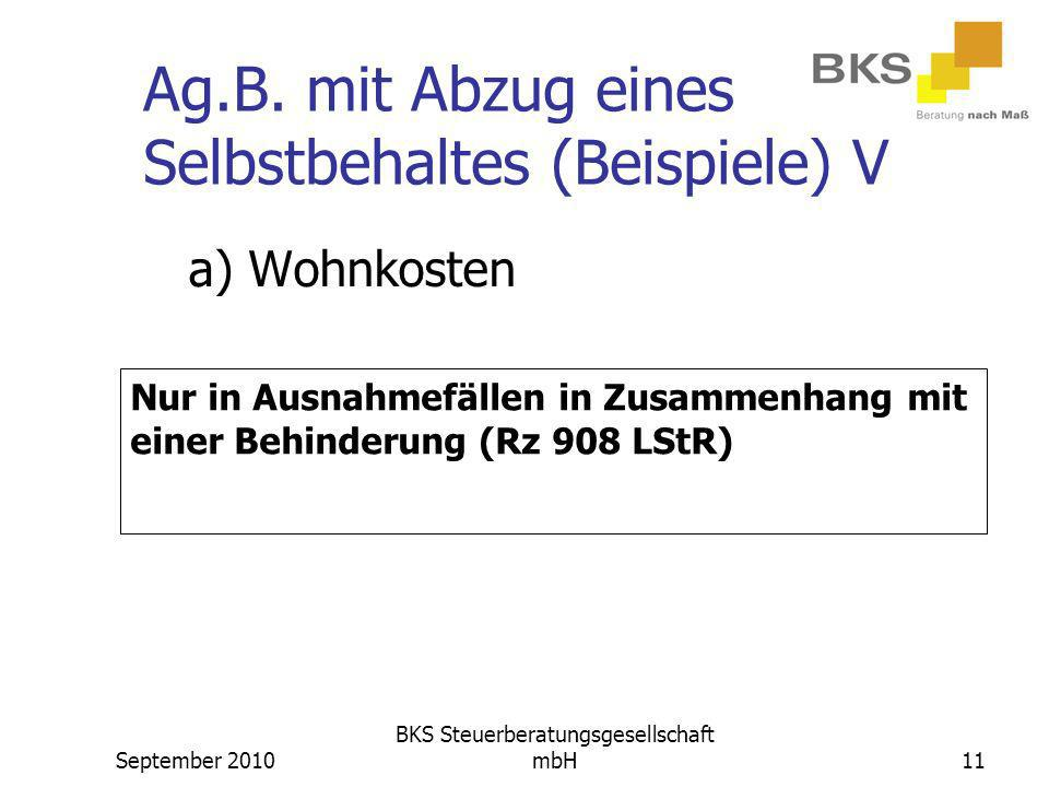 September 2010 BKS Steuerberatungsgesellschaft mbH11 Ag.B. mit Abzug eines Selbstbehaltes (Beispiele) V a) Wohnkosten Nur in Ausnahmefällen in Zusamme