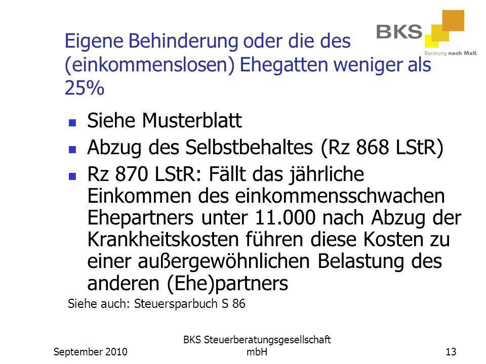 September 2010 BKS Steuerberatungsgesellschaft mbH13 Eigene Behinderung oder die des (einkommenslosen) Ehegatten weniger als 25% Siehe Musterblatt Abz