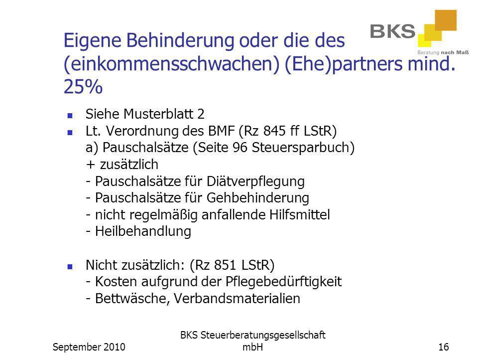 September 2010 BKS Steuerberatungsgesellschaft mbH16 Eigene Behinderung oder die des (einkommensschwachen) (Ehe)partners mind. 25% Siehe Musterblatt 2