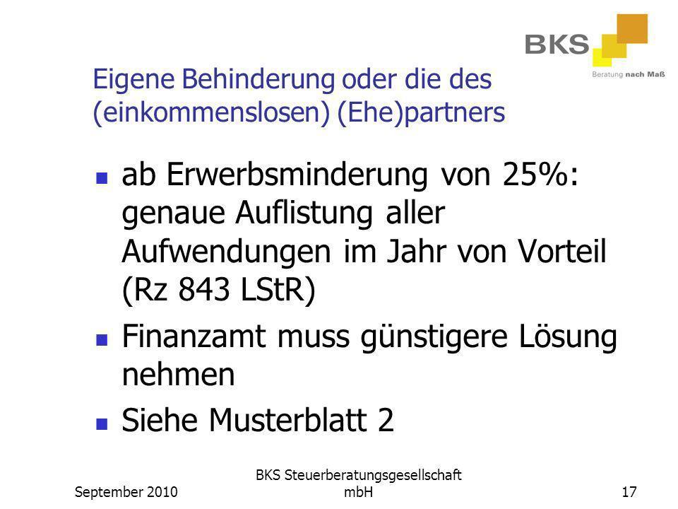 September 2010 BKS Steuerberatungsgesellschaft mbH17 Eigene Behinderung oder die des (einkommenslosen) (Ehe)partners ab Erwerbsminderung von 25%: gena