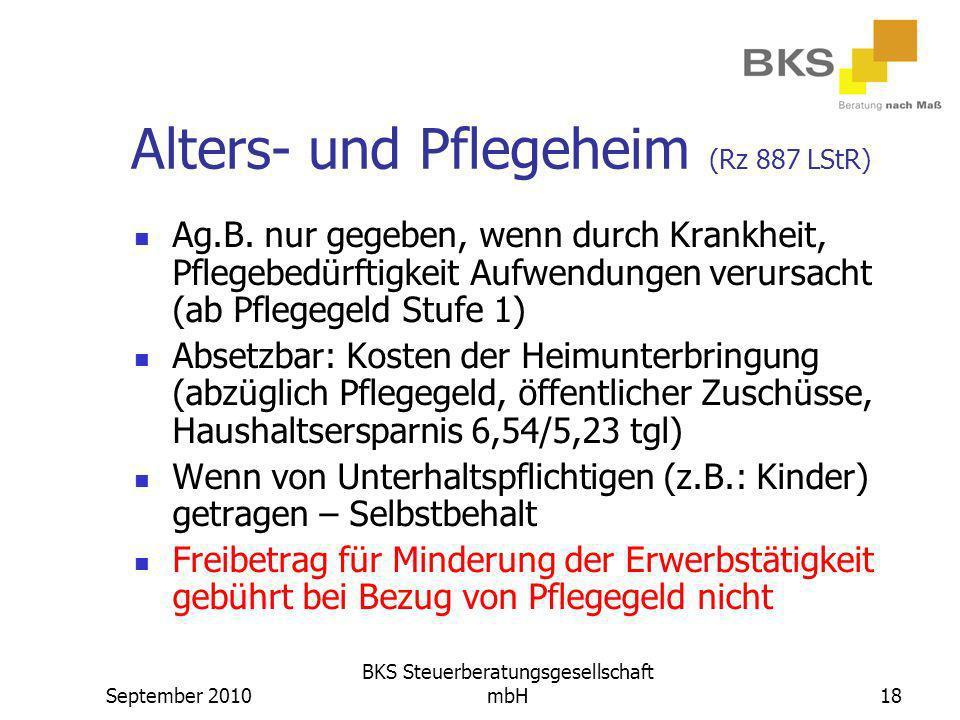 September 2010 BKS Steuerberatungsgesellschaft mbH18 Alters- und Pflegeheim (Rz 887 LStR) Ag.B. nur gegeben, wenn durch Krankheit, Pflegebedürftigkeit