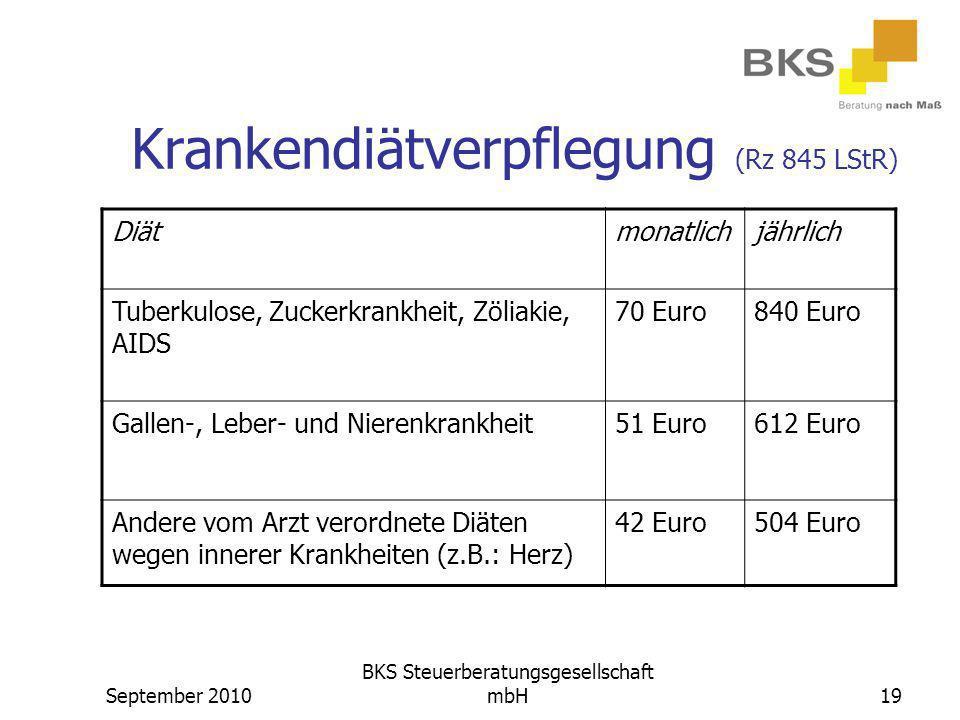 September 2010 BKS Steuerberatungsgesellschaft mbH19 Krankendiätverpflegung (Rz 845 LStR) Diätmonatlichjährlich Tuberkulose, Zuckerkrankheit, Zöliakie