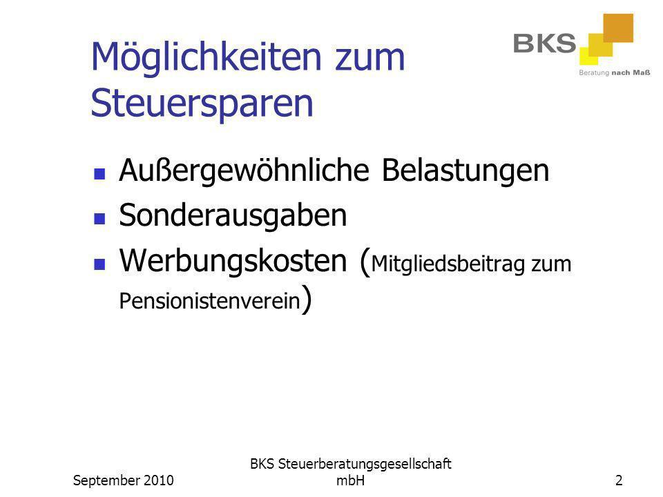 September 2010 BKS Steuerberatungsgesellschaft mbH2 Möglichkeiten zum Steuersparen Außergewöhnliche Belastungen Sonderausgaben Werbungskosten ( Mitgli