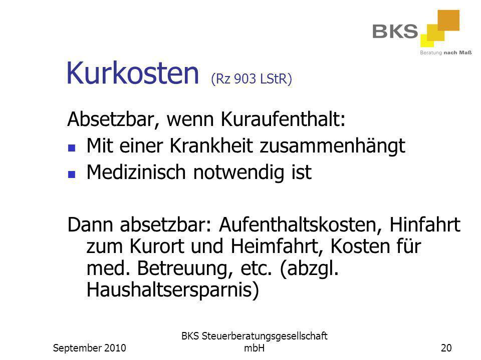 September 2010 BKS Steuerberatungsgesellschaft mbH20 Kurkosten (Rz 903 LStR) Absetzbar, wenn Kuraufenthalt: Mit einer Krankheit zusammenhängt Medizini