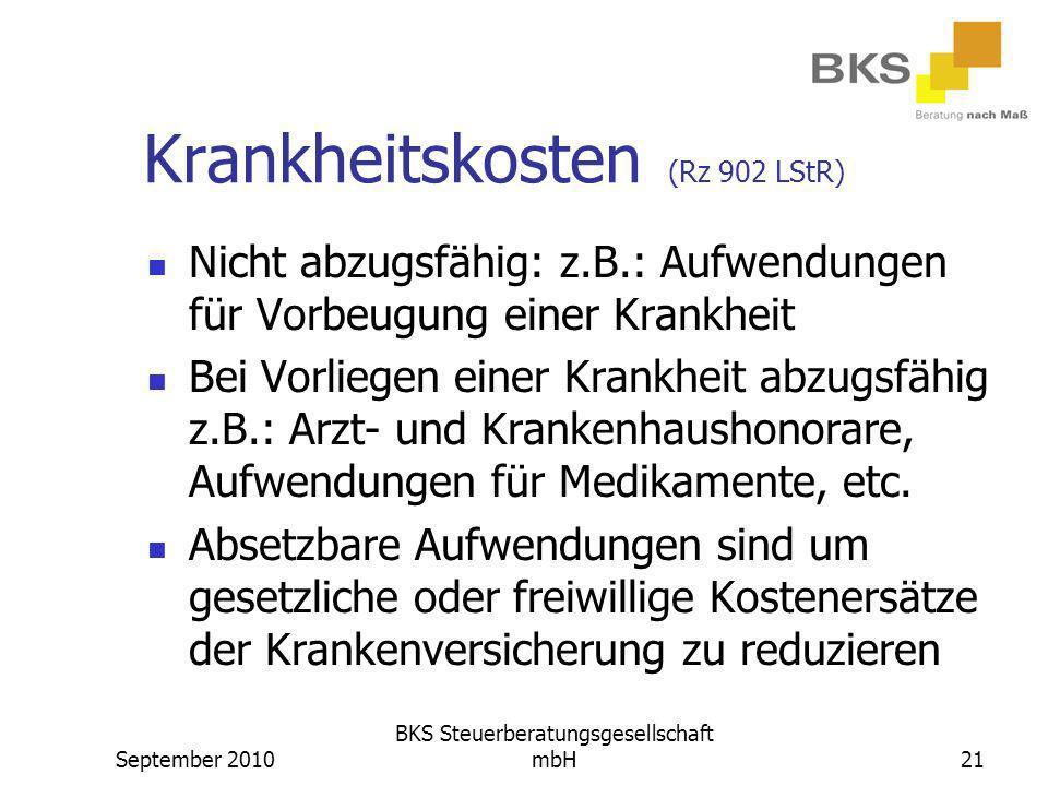 September 2010 BKS Steuerberatungsgesellschaft mbH21 Krankheitskosten (Rz 902 LStR) Nicht abzugsfähig: z.B.: Aufwendungen für Vorbeugung einer Krankhe