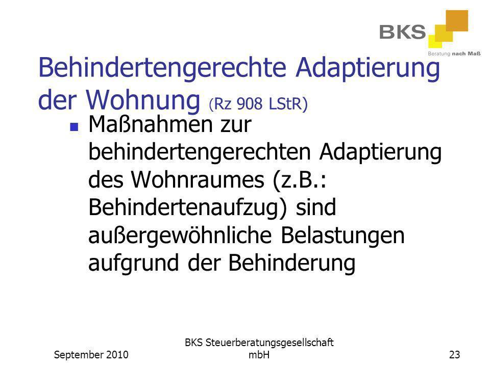 September 2010 BKS Steuerberatungsgesellschaft mbH23 Behindertengerechte Adaptierung der Wohnung ( Rz 908 LStR) Maßnahmen zur behindertengerechten Ada