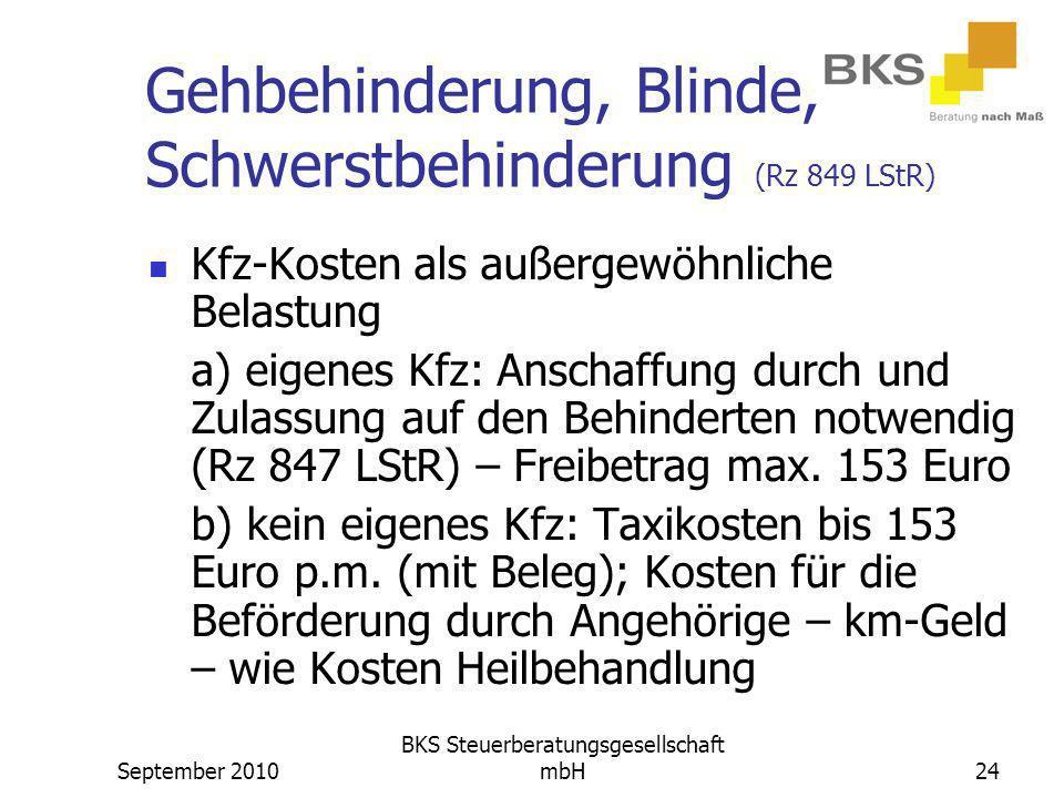 September 2010 BKS Steuerberatungsgesellschaft mbH24 Gehbehinderung, Blinde, Schwerstbehinderung (Rz 849 LStR) Kfz-Kosten als außergewöhnliche Belastu