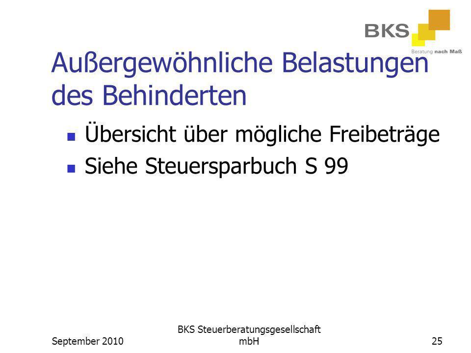 September 2010 BKS Steuerberatungsgesellschaft mbH25 Außergewöhnliche Belastungen des Behinderten Übersicht über mögliche Freibeträge Siehe Steuerspar