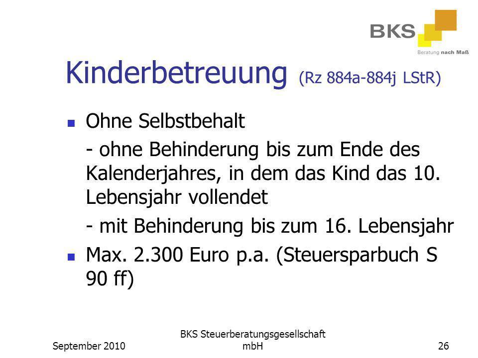 September 2010 BKS Steuerberatungsgesellschaft mbH26 Kinderbetreuung (Rz 884a-884j LStR) Ohne Selbstbehalt - ohne Behinderung bis zum Ende des Kalende