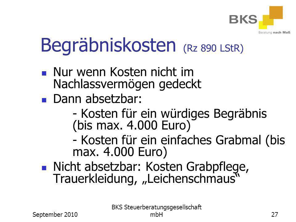 September 2010 BKS Steuerberatungsgesellschaft mbH27 Begräbniskosten (Rz 890 LStR) Nur wenn Kosten nicht im Nachlassvermögen gedeckt Dann absetzbar: -