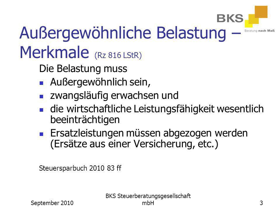 September 2010 BKS Steuerberatungsgesellschaft mbH3 Außergewöhnliche Belastung – Merkmale (Rz 816 LStR) Die Belastung muss Außergewöhnlich sein, zwang