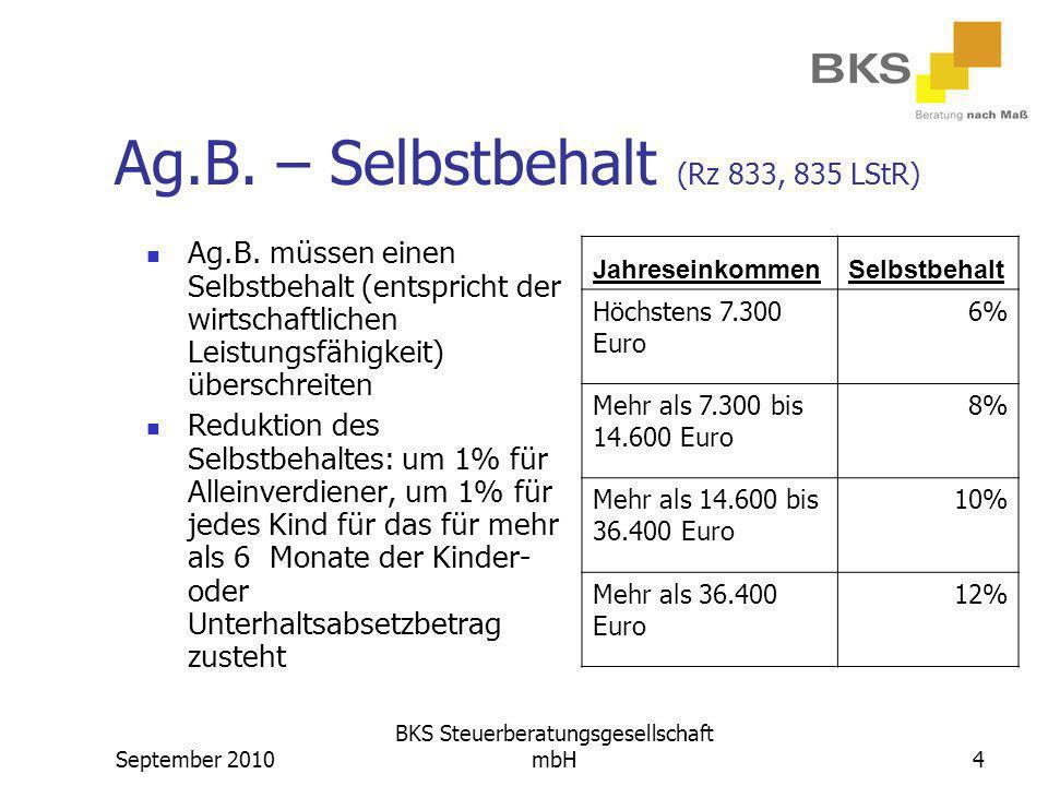 September 2010 BKS Steuerberatungsgesellschaft mbH4 Ag.B. – Selbstbehalt (Rz 833, 835 LStR) Ag.B. müssen einen Selbstbehalt (entspricht der wirtschaft