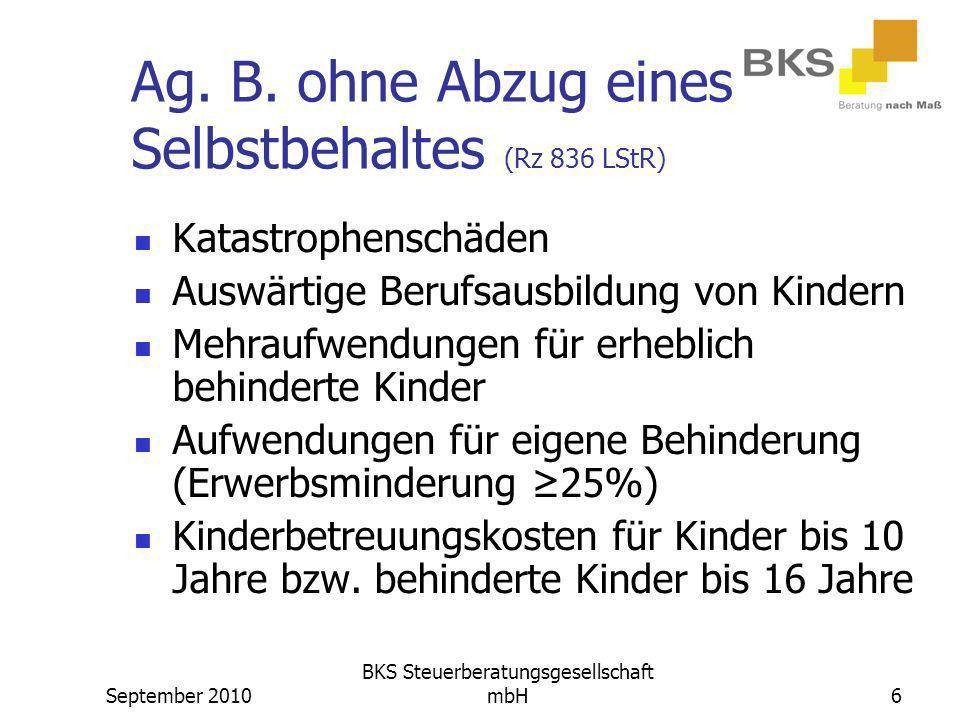 September 2010 BKS Steuerberatungsgesellschaft mbH6 Ag. B. ohne Abzug eines Selbstbehaltes (Rz 836 LStR) Katastrophenschäden Auswärtige Berufsausbildu
