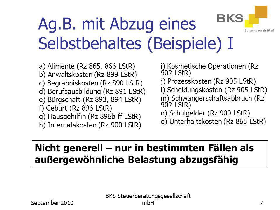 September 2010 BKS Steuerberatungsgesellschaft mbH7 Ag.B. mit Abzug eines Selbstbehaltes (Beispiele) I a) Alimente (Rz 865, 866 LStR) b) Anwaltskosten