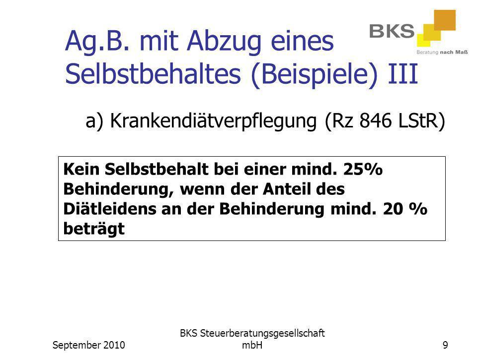 September 2010 BKS Steuerberatungsgesellschaft mbH9 Ag.B. mit Abzug eines Selbstbehaltes (Beispiele) III a) Krankendiätverpflegung (Rz 846 LStR) Kein