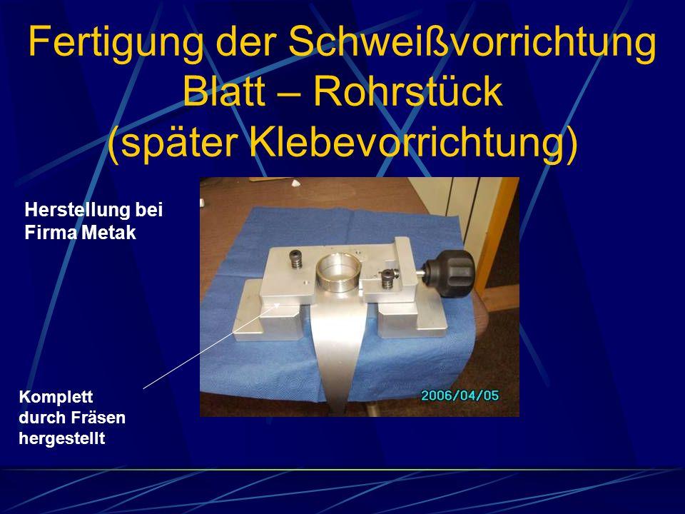 Fertigung der Schweißvorrichtung Blatt – Rohrstück (später Klebevorrichtung) Herstellung bei Firma Metak Komplett durch Fräsen hergestellt