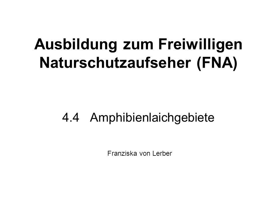 Ausbildung zum Freiwilligen Naturschutzaufseher (FNA) 4.4Amphibienlaichgebiete Franziska von Lerber