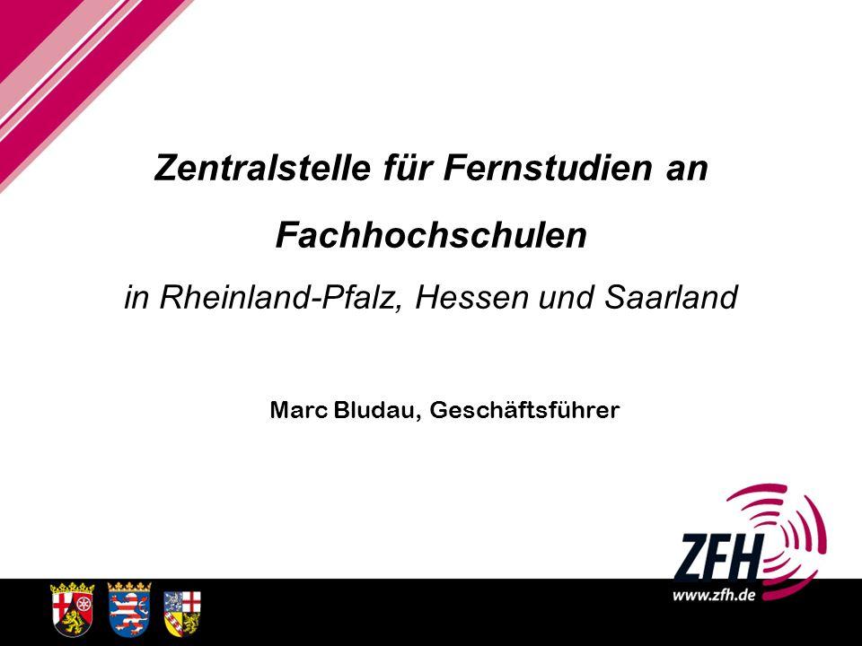 Zentralstelle für Fernstudien an Fachhochschulen in Rheinland-Pfalz, Hessen und Saarland Marc Bludau, Geschäftsführer