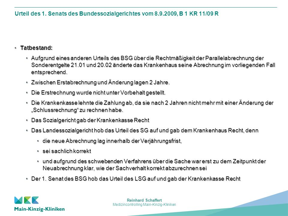 Reinhard Schaffert Medizincontrolling Main-Kinzig-Kliniken Urteil des 1. Senats des Bundessozialgerichtes vom 8.9.2009, B 1 KR 11/09 R Tatbestand:Tatb