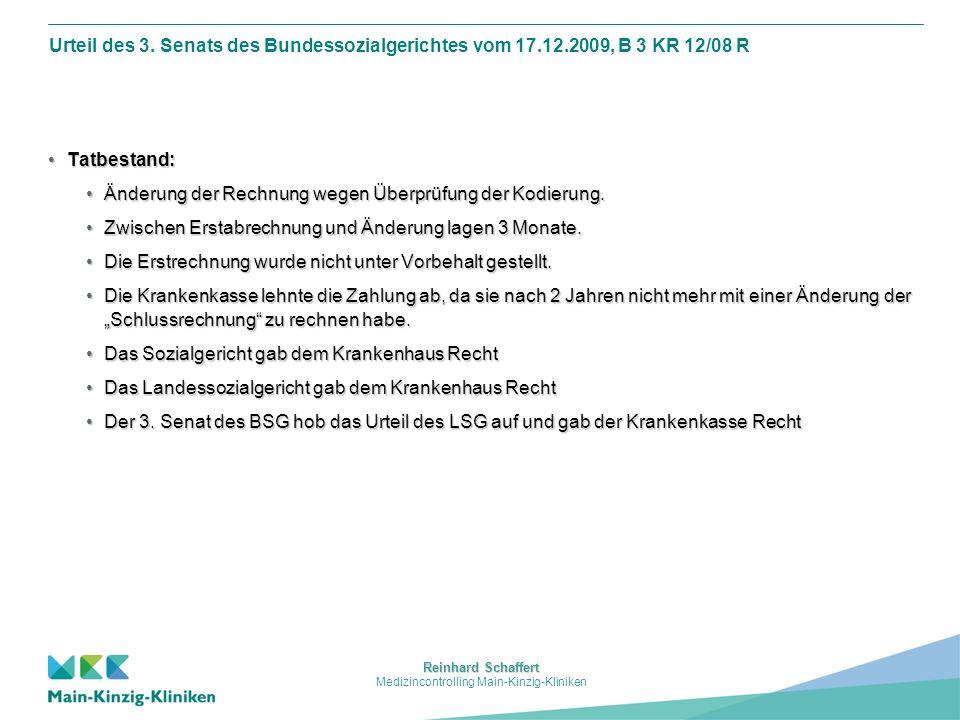 Reinhard Schaffert Medizincontrolling Main-Kinzig-Kliniken Urteil des 3. Senats des Bundessozialgerichtes vom 17.12.2009, B 3 KR 12/08 R Tatbestand:Ta