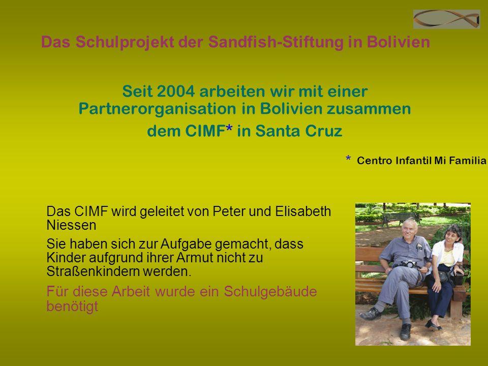 Das Schulprojekt der Sandfish-Stiftung in Bolivien Seit 2004 arbeiten wir mit einer Partnerorganisation in Bolivien zusammen dem CIMF* in Santa Cruz D