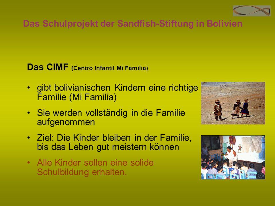 Das Schulprojekt der Sandfish-Stiftung in Bolivien Das CIMF (Centro Infantil Mi Familia) gibt bolivianischen Kindern eine richtige Familie (Mi Familia