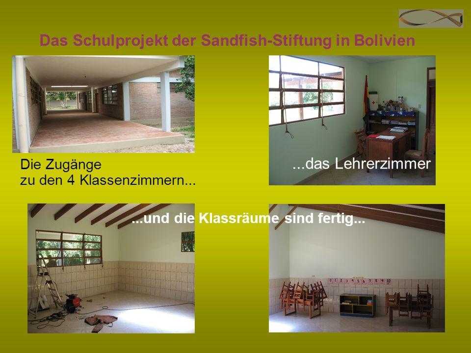 Das Schulprojekt der Sandfish-Stiftung in Bolivien Die Zugänge zu den 4 Klassenzimmern......und die Klassräume sind fertig......das Lehrerzimmer