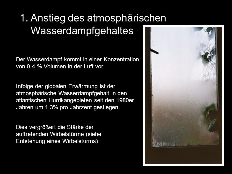 1. Anstieg des atmosphärischen Wasserdampfgehaltes Infolge der globalen Erwärmung ist der atmosphärische Wasserdampfgehalt in den atlantischen Hurrika