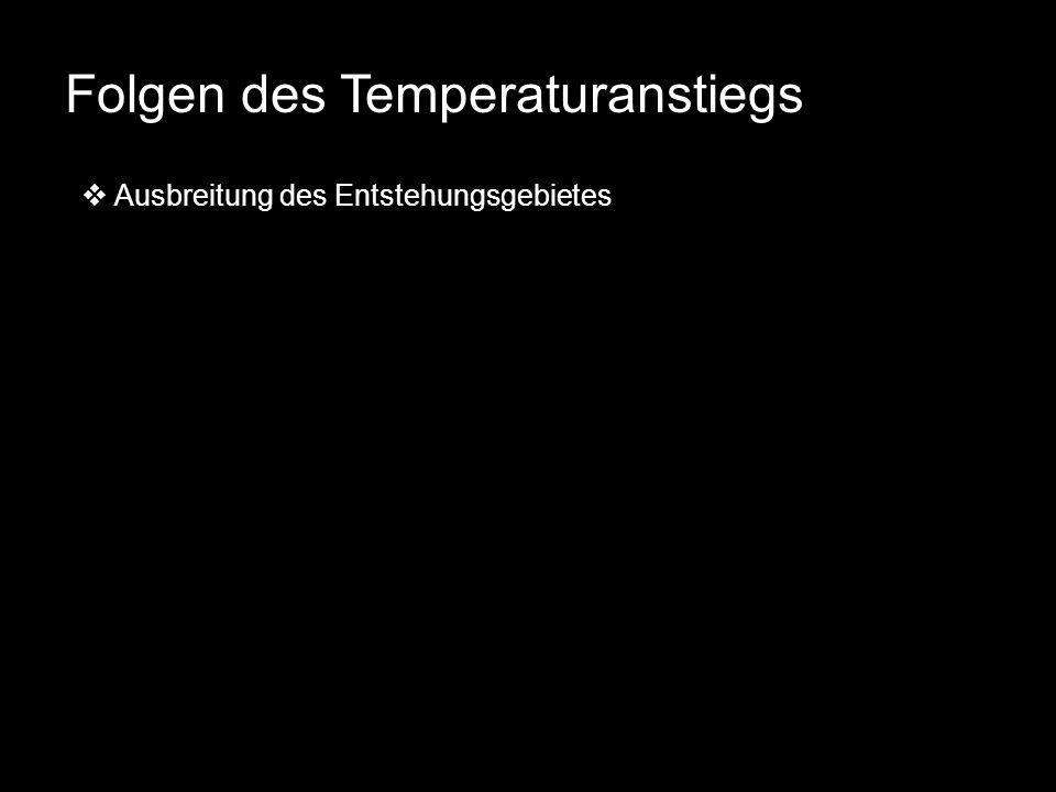 Folgen des Temperaturanstiegs Ausbreitung des Entstehungsgebietes