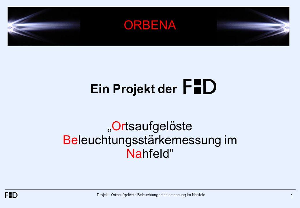 Projekt: Ortsaufgelöste Beleuchtungsstärkemessung im Nahfeld 1 Ein Projekt der Ortsaufgelöste Beleuchtungsstärkemessung im Nahfeld ORBENA