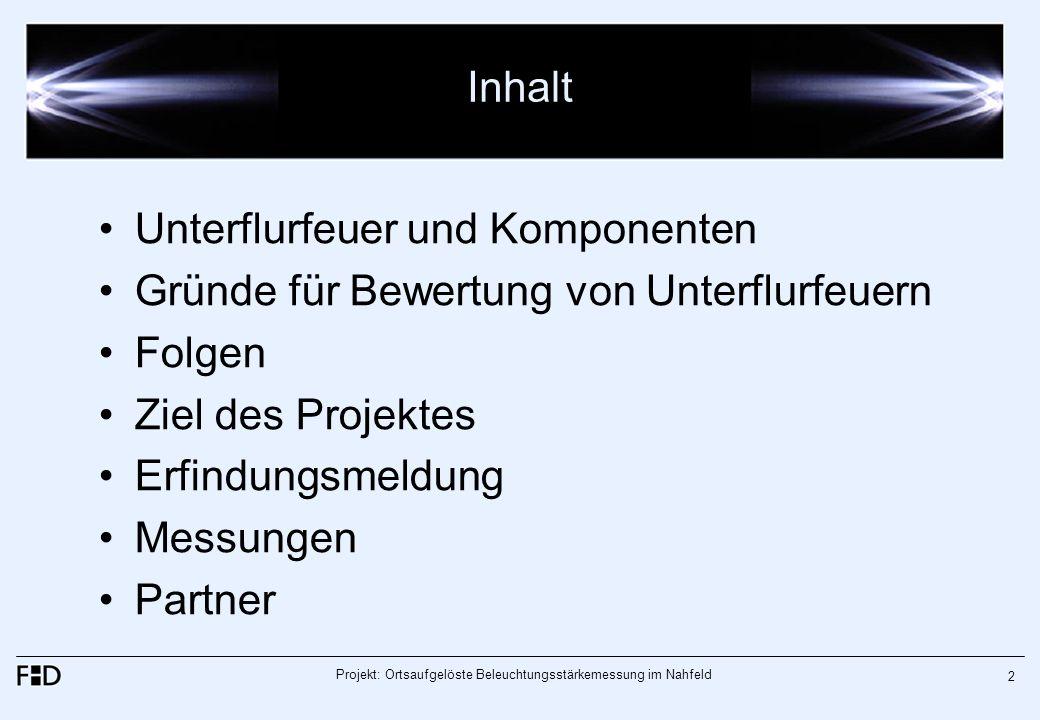 Projekt: Ortsaufgelöste Beleuchtungsstärkemessung im Nahfeld 2 Inhalt Unterflurfeuer und Komponenten Gründe für Bewertung von Unterflurfeuern Folgen Z