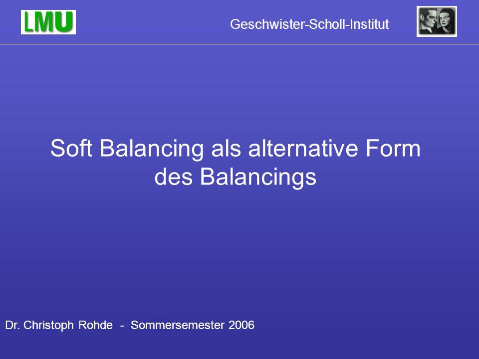 Geschwister-Scholl-Institut Soft Balancing als alternative Form des Balancings Dr.