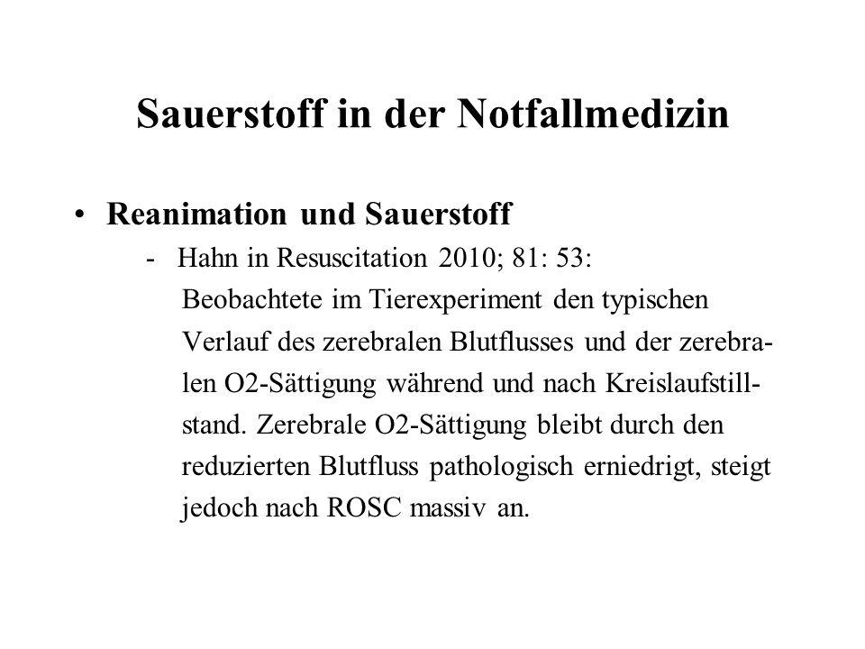 Sauerstoff in der Notfallmedizin Reanimation und Sauerstoff - Hahn in Resuscitation 2010; 81: 53: Beobachtete im Tierexperiment den typischen Verlauf des zerebralen Blutflusses und der zerebra- len O2-Sättigung während und nach Kreislaufstill- stand.