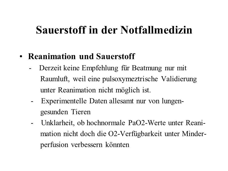 Sauerstoff in der Notfallmedizin Reanimation und Sauerstoff - Derzeit keine Empfehlung für Beatmung nur mit Raumluft, weil eine pulsoxymeztrische Validierung unter Reanimation nicht möglich ist.