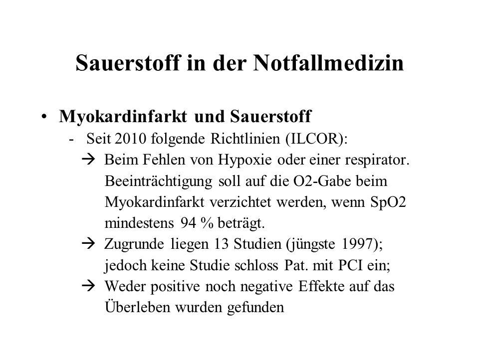 Sauerstoff in der Notfallmedizin Myokardinfarkt und Sauerstoff - Seit 2010 folgende Richtlinien (ILCOR): Beim Fehlen von Hypoxie oder einer respirator.