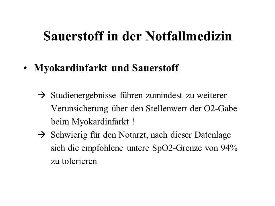 Sauerstoff in der Notfallmedizin Myokardinfarkt und Sauerstoff Studienergebnisse führen zumindest zu weiterer Verunsicherung über den Stellenwert der O2-Gabe beim Myokardinfarkt .
