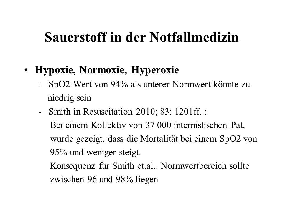 Sauerstoff in der Notfallmedizin Hypoxie, Normoxie, Hyperoxie - SpO2-Wert von 94% als unterer Normwert könnte zu niedrig sein - Smith in Resuscitation 2010; 83: 1201ff.