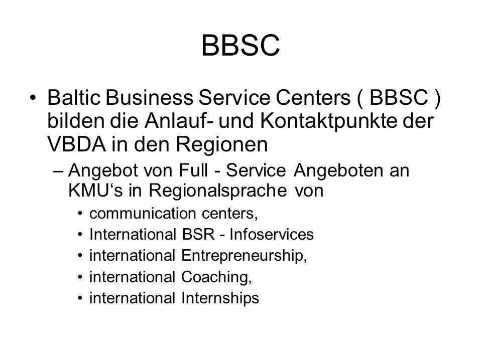 BBSC Baltic Business Service Centers ( BBSC ) bilden die Anlauf- und Kontaktpunkte der VBDA in den Regionen –Angebot von Full - Service Angeboten an KMUs in Regionalsprache von communication centers, International BSR - Infoservices international Entrepreneurship, international Coaching, international Internships