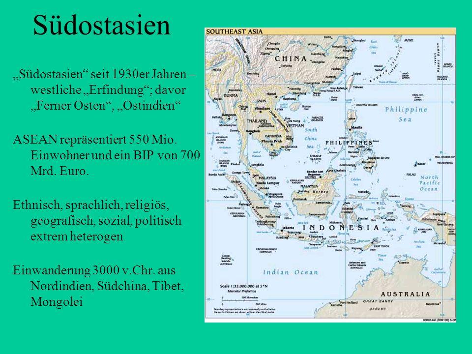 Südostasien Südostasien seit 1930er Jahren – westliche Erfindung; davor Ferner Osten, Ostindien ASEAN repräsentiert 550 Mio. Einwohner und ein BIP von