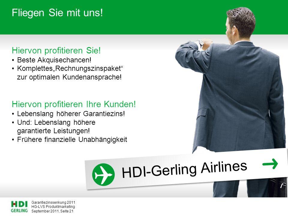 HG-LVS Produktmarketing Garantiezinssenkung 2011 September 2011, Seite 21 Fliegen Sie mit uns! Hiervon profitieren Sie! Beste Akquisechancen! Komplett
