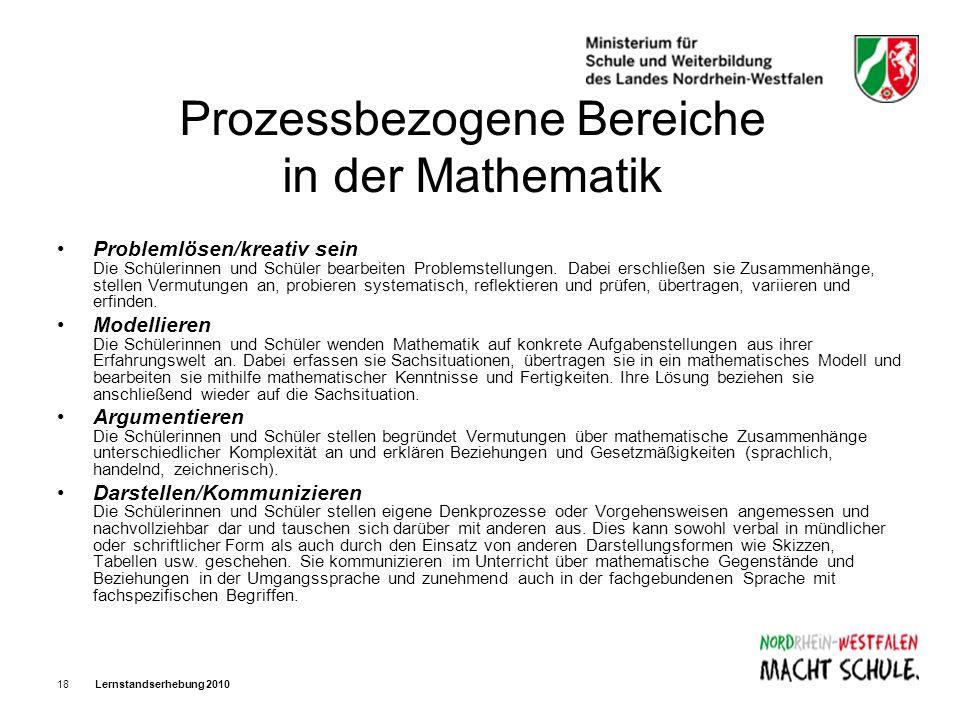 Lernstandserhebung 201018 Prozessbezogene Bereiche in der Mathematik Problemlösen/kreativ sein Die Schülerinnen und Schüler bearbeiten Problemstellung