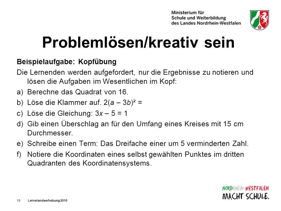 Lernstandserhebung 201019 Problemlösen/kreativ sein Beispielaufgabe: Kopfübung Die Lernenden werden aufgefordert, nur die Ergebnisse zu notieren und l