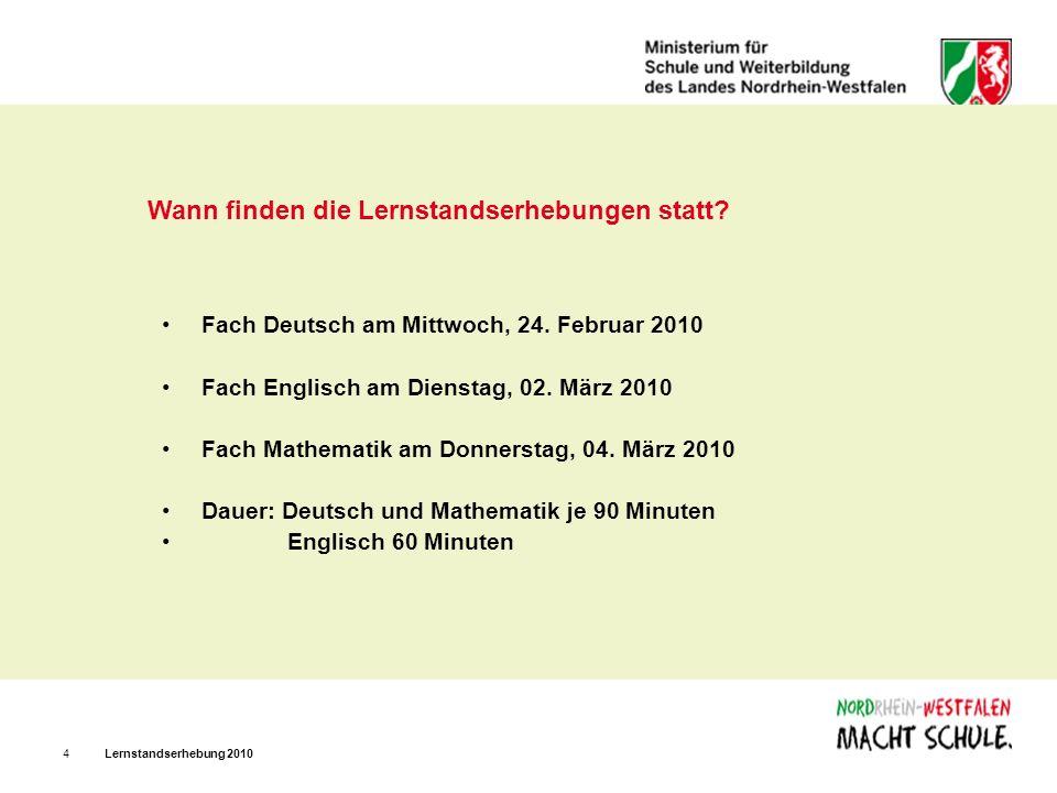 Lernstandserhebung 20104 Wann finden die Lernstandserhebungen statt? Fach Deutsch am Mittwoch, 24. Februar 2010 Fach Englisch am Dienstag, 02. März 20