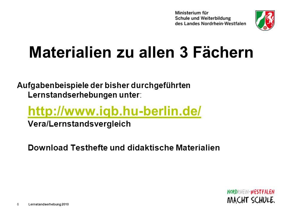 Lernstandserhebung 20106 Materialien zu allen 3 Fächern Aufgabenbeispiele der bisher durchgeführten Lernstandserhebungen unter: http://www.iqb.hu-berl