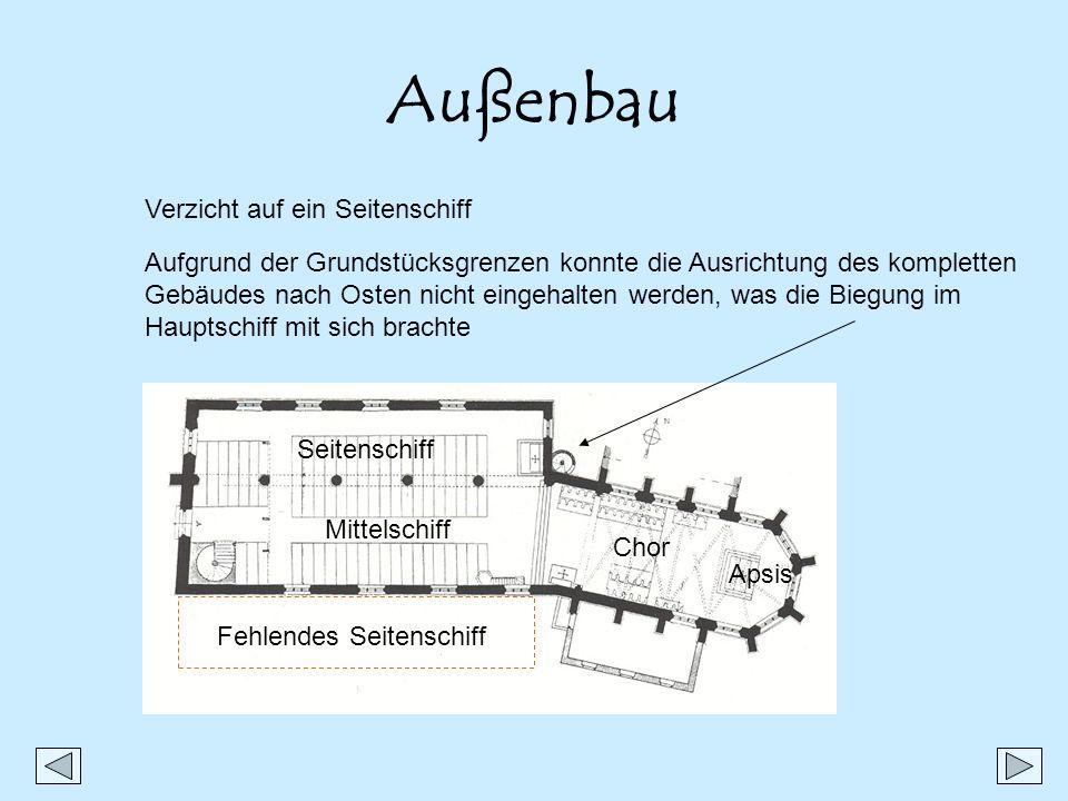 Außenbau Verzicht auf ein Seitenschiff Aufgrund der Grundstücksgrenzen konnte die Ausrichtung des kompletten Gebäudes nach Osten nicht eingehalten wer