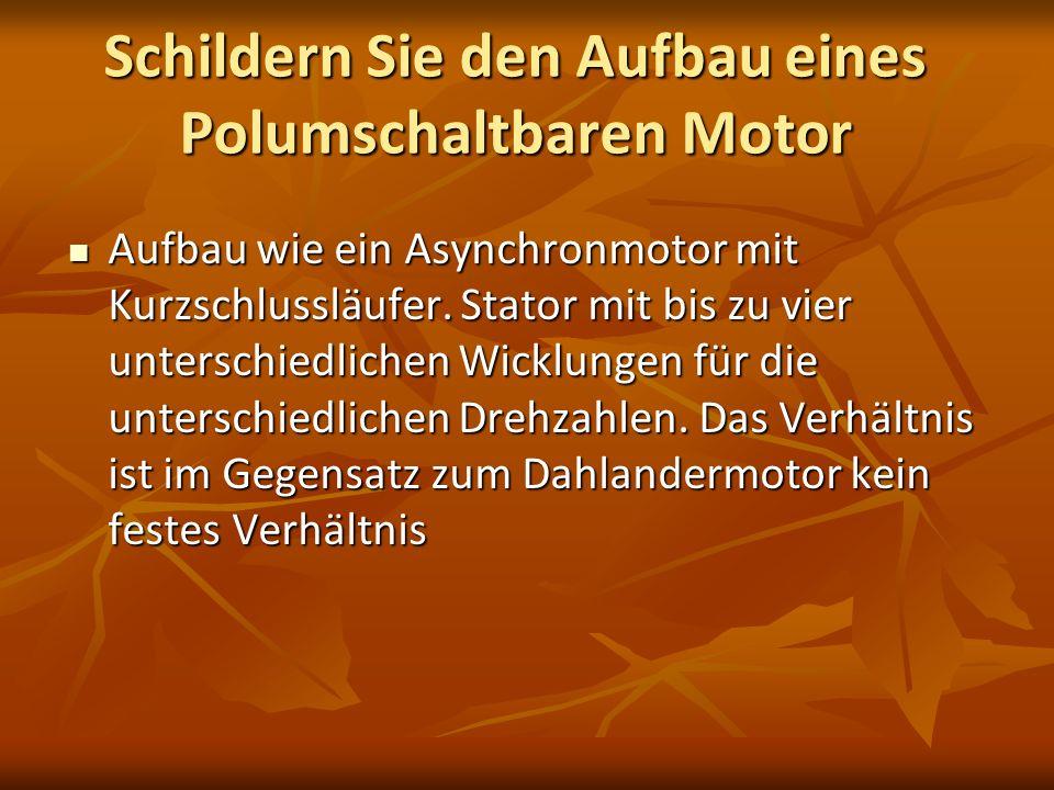 Schildern Sie den Aufbau eines Polumschaltbaren Motor Aufbau wie ein Asynchronmotor mit Kurzschlussläufer. Stator mit bis zu vier unterschiedlichen Wi